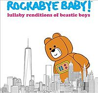 ROCKABYE BABY:BEASTIE BOYS LULLABY RE