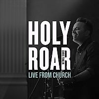 HOLY ROAR LIVE:LIVE FROM CHURCH NASHV