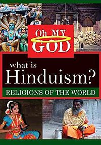 OH MY GOD:RELIGIONS WHAT IS HINDUISM