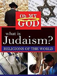 OH MY GOD:RELIGIONS WHAT IS JUDAISM