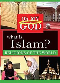 OH MY GOD:RELIGIONS WHAT IS ISLAM