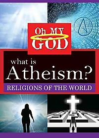 OH MY GOD:RELIGIONS WHAT IS ATHEISM
