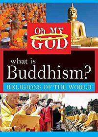 OH MY GOD:RELIGIONS WHAT IS BUDDHISM