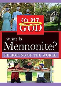 OH MY GOD:RELIGIONS WHAT IS MENNONITE