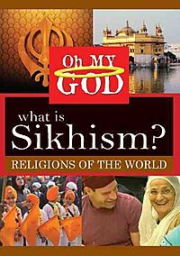 OH MY GOD:RELIGIONS WHAT IS SIKHISM