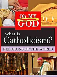 OH MY GOD:RELIGIONS WHAT IS CATHOLICI