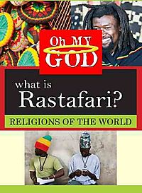 OH MY GOD:RELIGIONS WHAT IS RASTAFARI