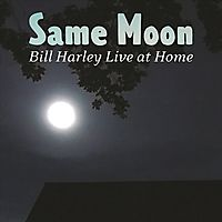 SAME MOON:BILL HARLEY LIVE AT HOME