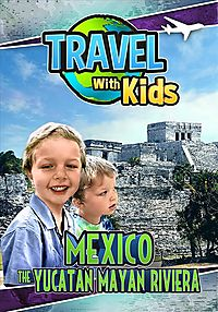 TRAVEL WITH KIDS:MEXICO YUCATAN MAYAN