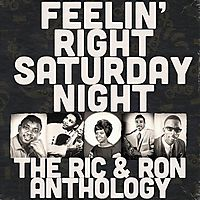 FEELIN RIGHT SATURDAY NIGHT:RIC & RON